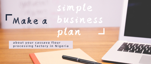 How to start a cassava flour processing factory in Nigeria?make a business plan